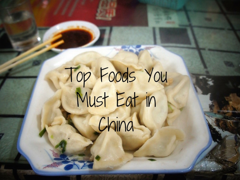 Top Foods You Must Eat in China
