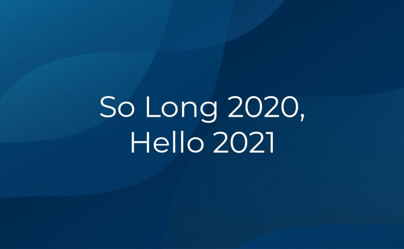 So Long 2020, Hello 2021